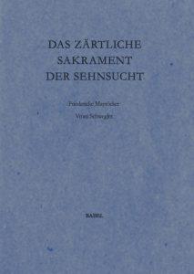 """Friederike Mayröcker """"Das zärtliche Sakrament der Sehnsucht"""", 2009, Gedichte aus 2007-2008, mit vier Radierungen von Vroni Schwegler"""