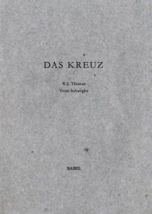 """R. S. Thomas  &  Vroni Schwegler, """"Das Kreuz"""", 2010, Sechs Gedichte von R. S. Thomas mit vier Radierungen von Vroni Schwegler"""