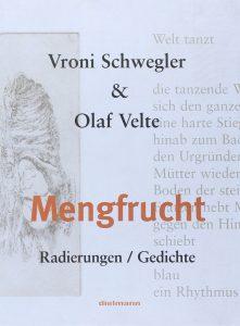"""Vroni Schwegler & Olaf Velte, """"Mengfrucht – Radierungen / Gedichte"""